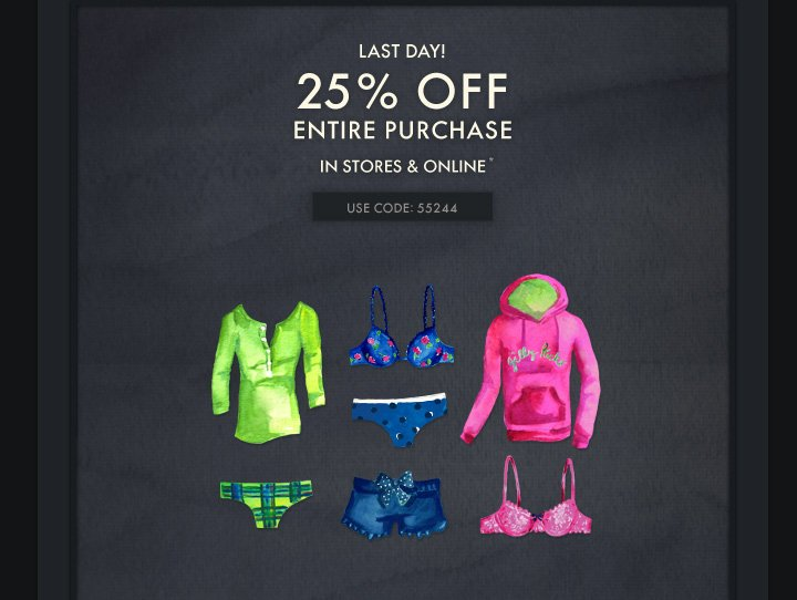 LAST DAY! 25% OFF ENTIRE PURCHASE IN STORES & ONLINE*