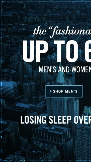 the fashionably late sale: UP TO 60% OFF MEN'S AND WOMEN'S SELECT STYLES SHOP MEN'S
