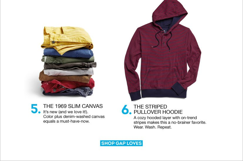 5- THE 1969 SLIM CANVAS   6- THE STRIPED PULLOVER HOODIE | SHOP GAP LOVES