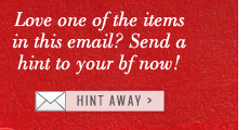 Love one of the items in this email? Send a hint to your bf now! | Hint Away