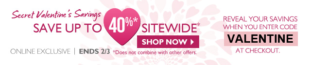 Save up to 40%* Sitewide -- Shop now