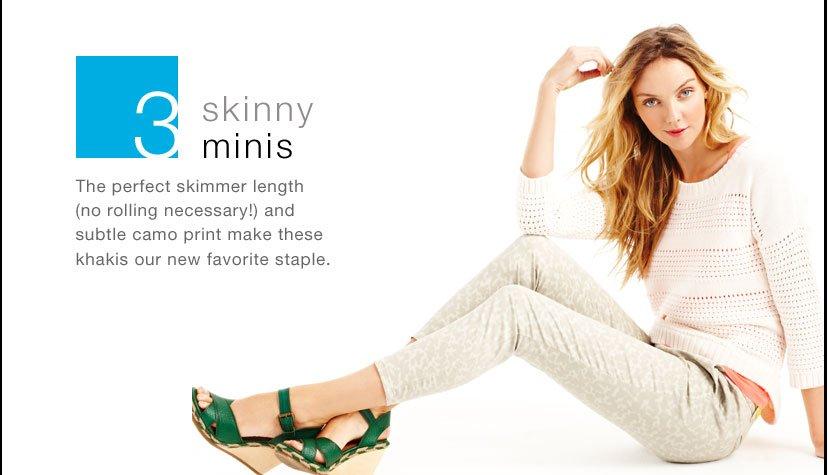 3- skinny minis