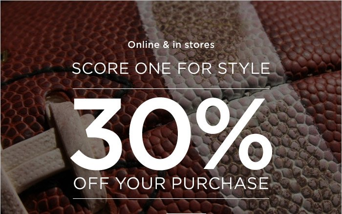 Online & in stores | SCORE ONE FOR STYLE | 30% OFF YOUR PURCHASE