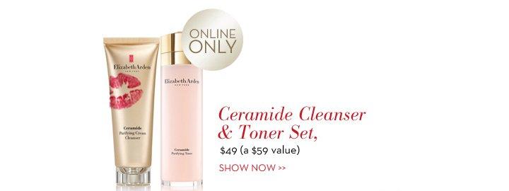 Ceramide Cleanser & Toner Set, $49 (a $59 value). ONLINE ONLY. SHOW NOW.