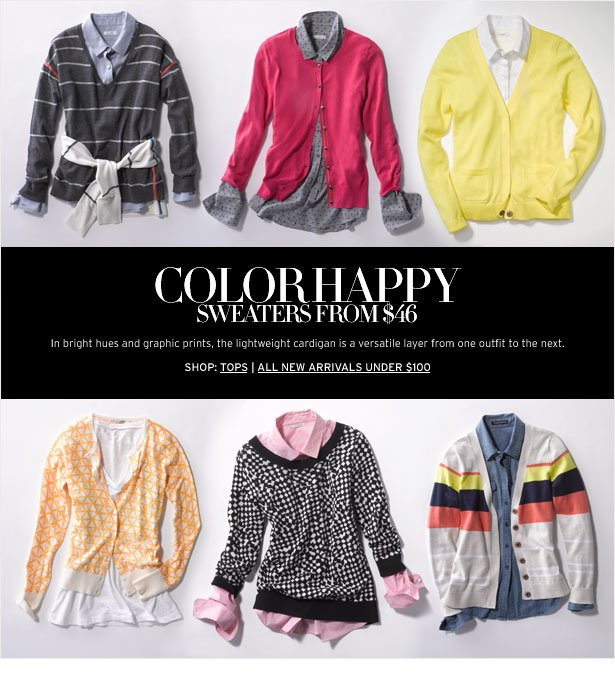 COLOR HAPPY - SWEATERS FROM $46 - In bright hues and graphic prints, the lightweight cardigan is a versatile layer from one outfit to the next.