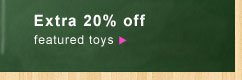 Extra 20% off | featured toys