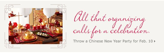 All that organizing calls for a celebration. Throw a Chinese New Year Party for Feb. 10