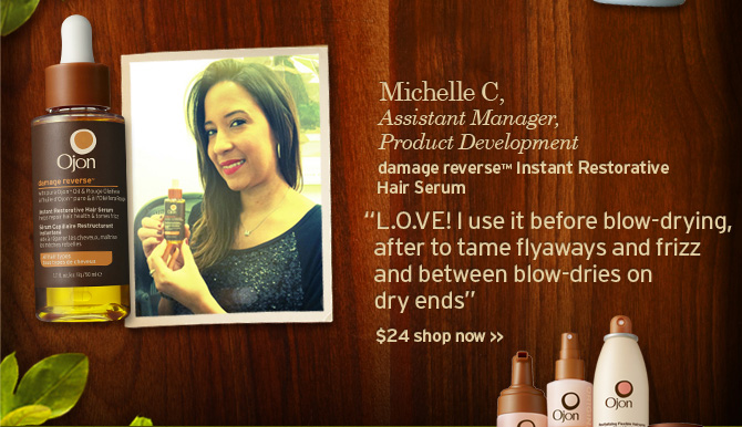 Michelle C Assistant Manager Product Development damage reverse  instant restorative Hair Serum LOVE use it before blow drying after to  tame flyaways and frizz and between blow dries on dry ends 24 dollars  SHOP NOW