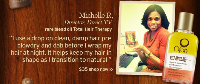 Michelle R Director Direct TV rare blend oil Total Hair therapy I  use a drop on clean damp hair pre blowdry and dab before I wrap my hair  at night it helps keep my hair in shape as I transition to natural 35  dollars SHOP NOW