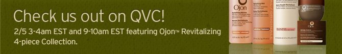 Chekc  us out on QVC FEB 5th 3 to 4am EST and 9 to 10am EST featuring ojon  Revitalizing 4 piece Collection
