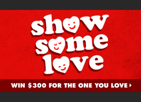 Show Some Love - Win $300 for the one you love