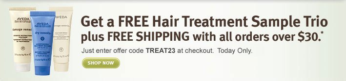 Get a FREE Hair Treatment Sample Trio plus FREE SHIPPING with all orders over $30.* shop now.