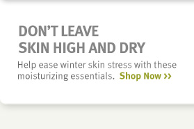 Don't Leave Skin High and Dry. shop now.