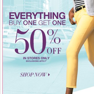 Everything buy one get one 50% off in stores only! Find a store near you.