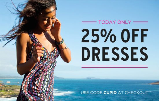 Today Only - 25% Off Dresses. Use code Cupid at checkout**