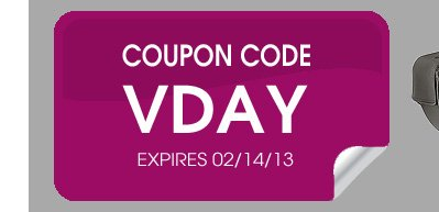 Use Coupon Code VDAY - coupon expries Feb. 14, 2013