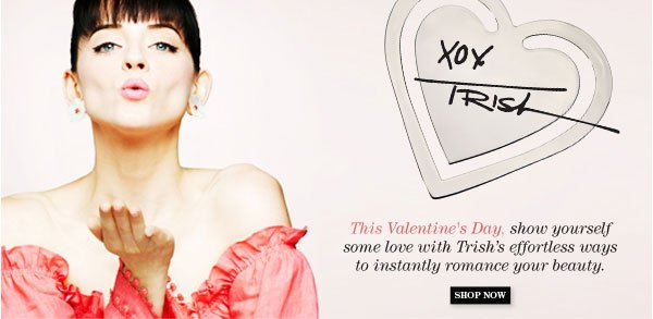 This Valentine's Day, show yourself some love with Trish's effortless ways to instantly romance your beauty.