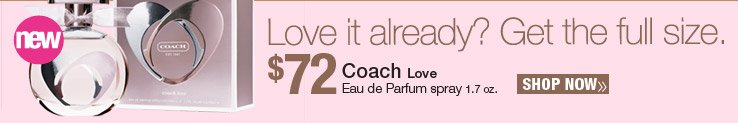 Full size Coach Love Eau de Parfum Spray 1.7 oz. - $72. Shop Now.