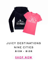 JUICY DESTINATIONS NINE CITIES $108 - $128 - SHOP NOW