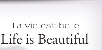La vie est belle | Life is Beautiful
