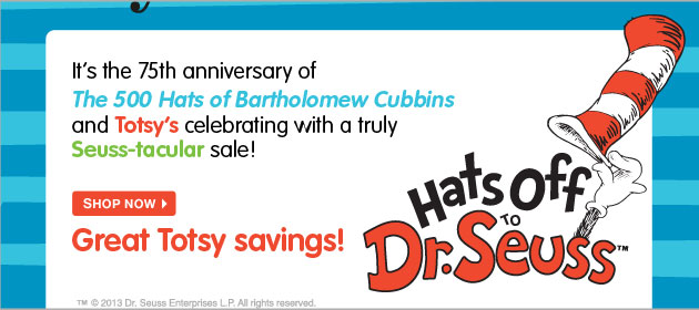 It's the 75th anniversary of The 500 Hats of Bartholomew Cubbins and totsy's celebrating with a truly Seuss-tacular sale! Shop now Great Totsy savings! Hats off to Dr. Seuss