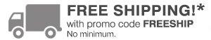 FREE shipping* with promo code FREESHIP. No minimum.