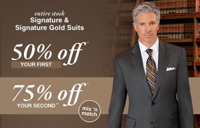 Signature & Signature Gold Suits 50% Off* Your First, 75% Off* Your Second** - Mix 'N Match