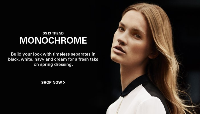SS13 trends Monochrome - Shop Now