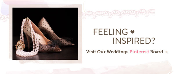 Feeling inspired? Visit our Weddings Pinterest Board