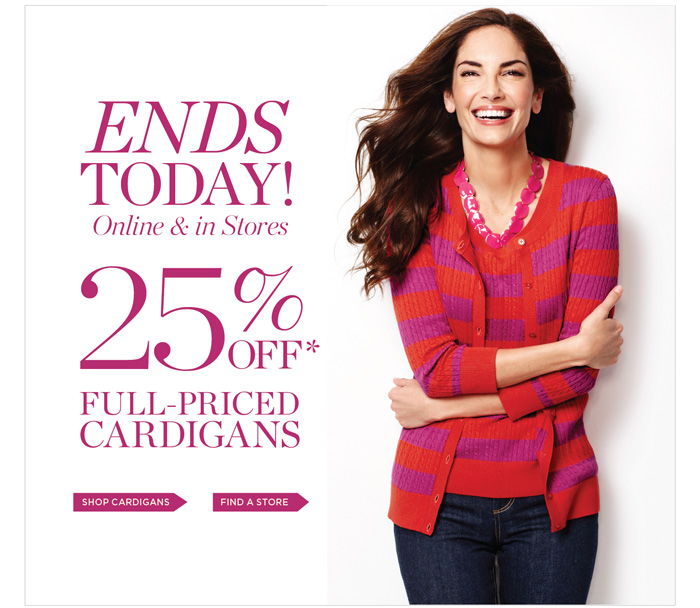 Ends Today! Online and in Stores 25% OFF Full-Priced Cardigans. Shop Cardigans. Find a Store.