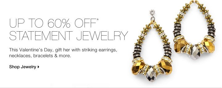 Up To 60% Off* Statement Jewelry