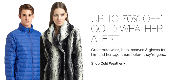 Up To 70% Off* Cold Weather Alert