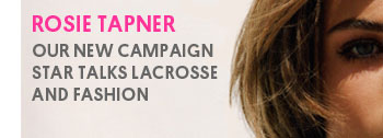 ROSIE TAPNER - Our new campaign star talks lacrosse and fashion