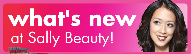 what's new at Sally Beauty!