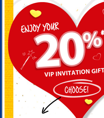 Enjoy your 20% VIP Invitation Gift!