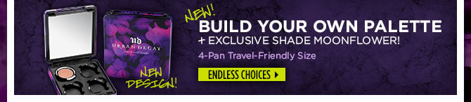 New Build Your Own Palette + Exclusive Shade Moonflower!  Endless Choices >