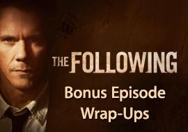 The Following - Bonus Weekly Episode Wrap-Ups