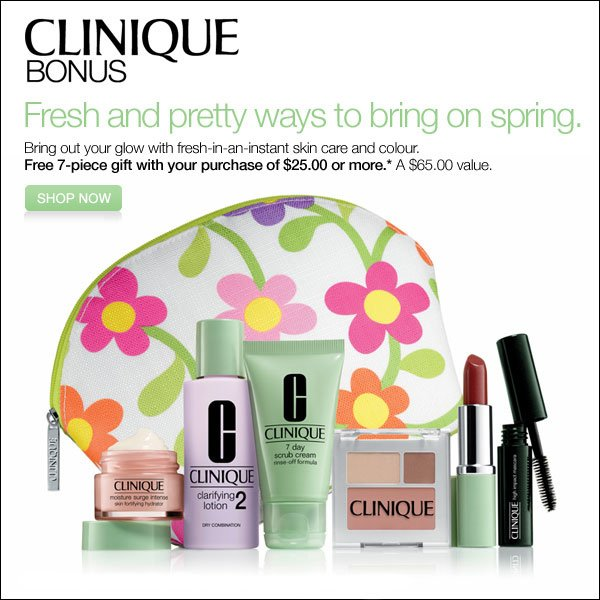 Clinique - Bonus - Fresh and pretty ways to bring on spring. Bring out your glow with fresh-in-an-instant skin care and colour.    Free 7-piece gift with your purchase of $25.00 or more.* A $65.00 value. Shop now