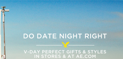 Do Date Night Right | V-Day Perfect Gifts & Styles In Stores & At AE.com