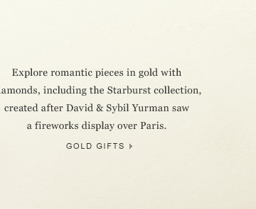 Explore romantic pieces in gold with diamonds, including the Starburst collection, created after David & Sybil Yurman saw a fireworks display over Paris. Gold Gifts.