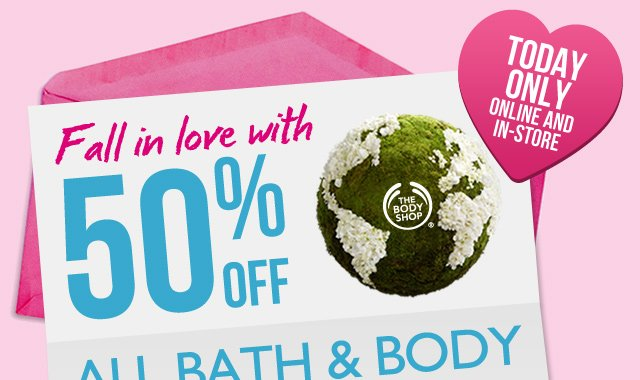 Today Only Online and In-store - Fall in love with 50% OFF All Bath and Body