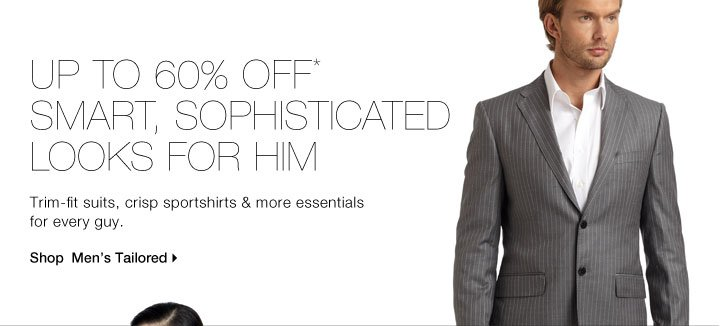 Up To 60% Off* Smart, Sophisticated Looks For Him