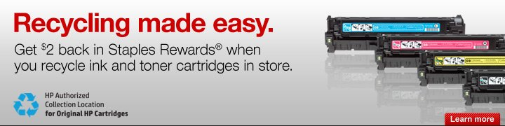 Recycling made easy. Get $2 back in Staples Rewards when you  recycle ink and toner cartridges in store. HP Authorized Collection  Location for Original HP Cartridges. Learn more.