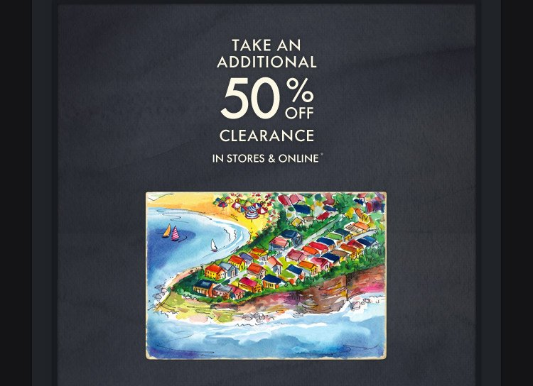 TAKE AN ADDITIONAL 50% OFF CLEARANCE IN STORES & ONLINE