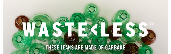 WASTE < LESS: THESE JEANS ARE MADE OF GARBAGE