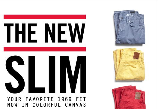 THE NEW SLIM | YOUR FAVORITE 1969 FIT NOW IN COLORFUL CANVAS