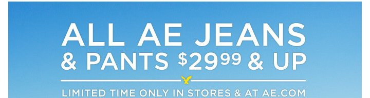 All AE Jeans & Pants $29.99 & Up | Limited Time Only In Stores & At AE.com