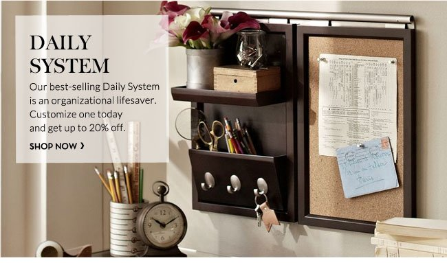 DAILY SYSTEM - Our best-selling Daily System is an organizational lifesaver. Customize one today and save up to 20% off. SHOP NOW