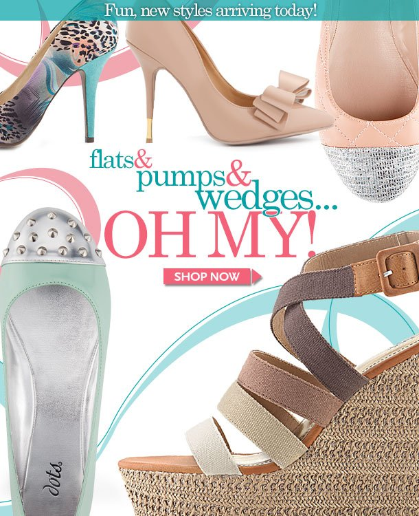NEW SHOES! Fun, new styles arriving today! Flats, Pumps, & Wedges… OH MY!