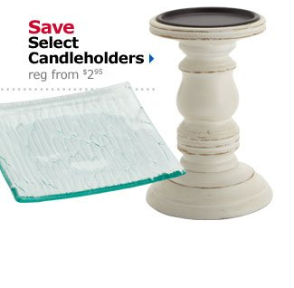 Save Select Candleholders reg from $2.95